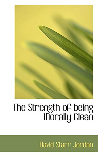 The Strength of Being Morally Clean (Paperback): David Starr Jordan