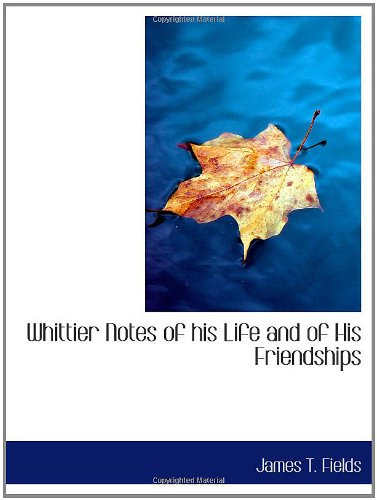 9781110520442: Whittier Notes of his Life and of His Friendships