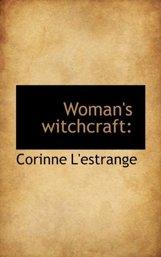 9781110543779: Woman's Witchcraft: Or, The Curse of Coquetry. A Dramatic Romance