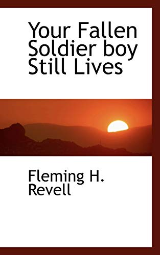 Your Fallen Soldier Boy Still Lives: Fleming H Revell
