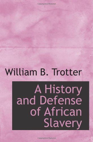 9781110551514: A History and Defense of African Slavery