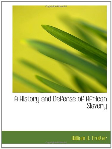 9781110551521: A History and Defense of African Slavery