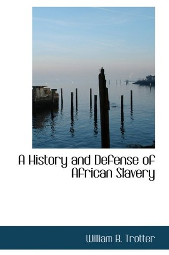 9781110551545: A History and Defense of African Slavery