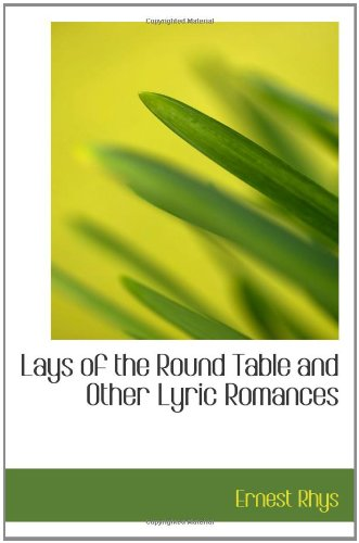 Lays of the Round Table and Other Lyric Romances (1110554184) by Ernest Rhys