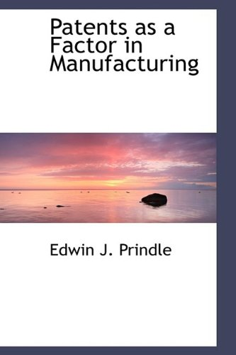 9781110569809: Patents as a Factor in Manufacturing