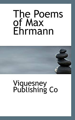 The Poems of Max Ehrmann: Co, Viquesney Publishing