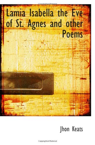 9781110576517: Lamia Isabella the Eve of St. Agnes and other Poems