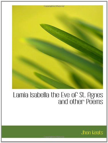9781110576524: Lamia Isabella the Eve of St. Agnes and other Poems
