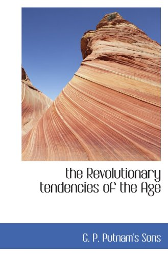 9781110588831: the Revolutionary tendencies of the Age
