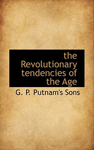 9781110588862: the Revolutionary tendencies of the Age