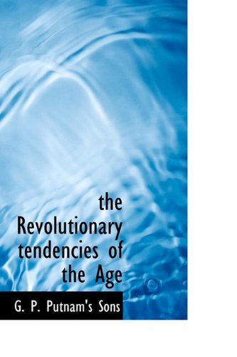 9781110588893: the Revolutionary tendencies of the Age