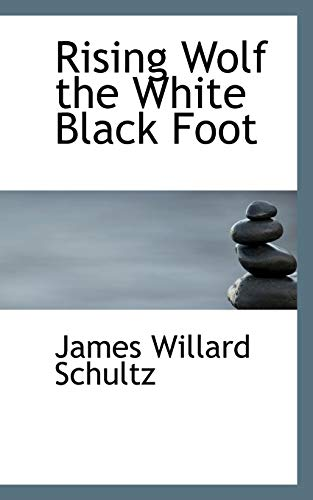 Rising Wolf the White Black Foot (9781110589951) by James Willard Schultz