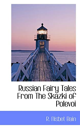 Russian Fairy Tales From The Skazki of: R. Nisbet Bain