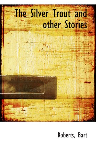 9781110598618: The Silver Trout and other Stories