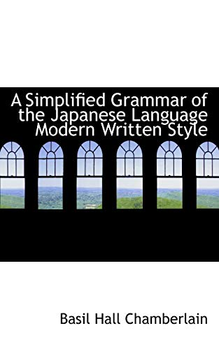 A Simplified Grammar of the Japanese Language Modern Written Style: Chamberlain, Basil Hall