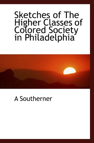 9781110599271: Sketches of The Higher Classes of Colored Society in Philadelphia
