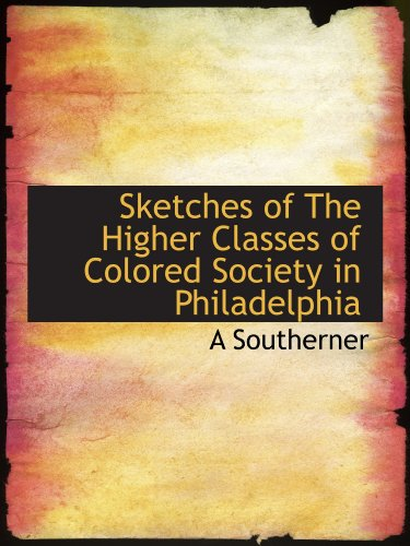 9781110599295: Sketches of The Higher Classes of Colored Society in Philadelphia