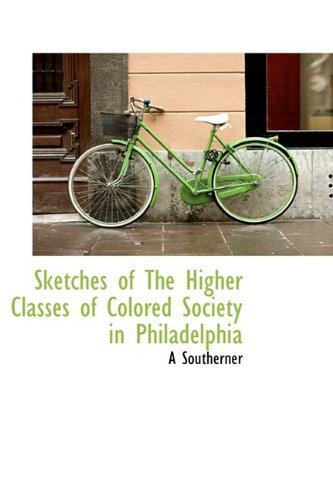 9781110599325: Sketches of The Higher Classes of Colored Society in Philadelphia