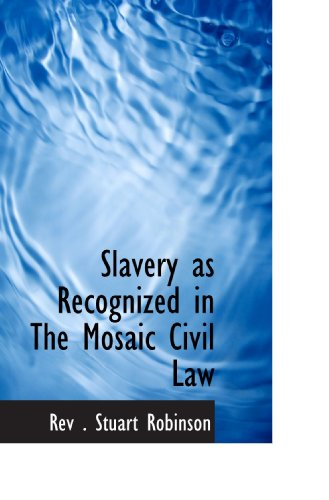 9781110599738: Slavery as Recognized in The Mosaic Civil Law