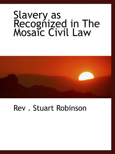 9781110599745: Slavery as Recognized in The Mosaic Civil Law