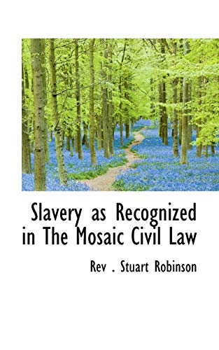 9781110599752: Slavery as Recognized in The Mosaic Civil Law