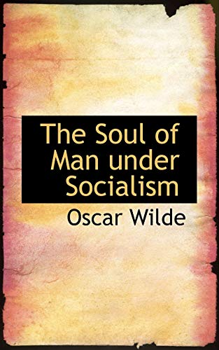 The Soul of Man under Socialism (9781110605071) by Oscar Wilde