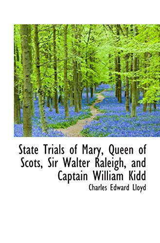 9781110607815: State Trials of Mary, Queen of Scots, Sir Walter Raleigh, and Captain William Kidd