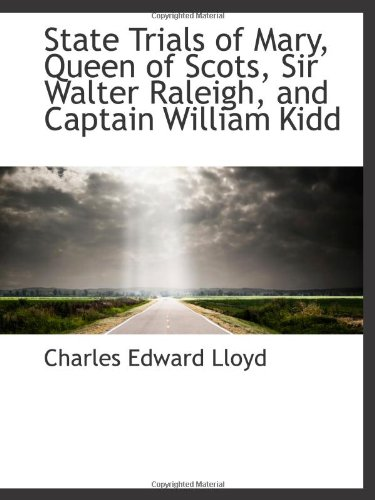 9781110607839: State Trials of Mary, Queen of Scots, Sir Walter Raleigh, and Captain William Kidd