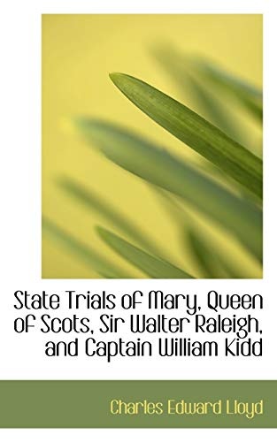 9781110607846: State Trials of Mary, Queen of Scots, Sir Walter Raleigh, and Captain William Kidd