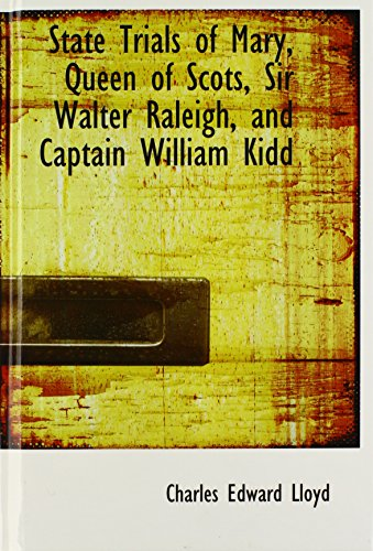 9781110607877: State Trials of Mary, Queen of Scots, Sir Walter Raleigh, and Captain William Kidd