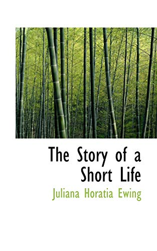 The Story of a Short Life (1110609736) by Ewing, Juliana Horatia