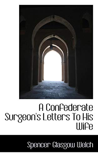 9781110612536: A Confederate Surgeon's Letters To His Wife