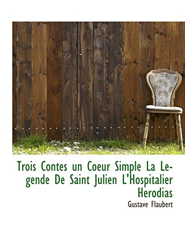 9781110623587: Trois Contes un Coeur Simple La Legende De Saint Julien L'Hospitalier Herodias (French Edition)