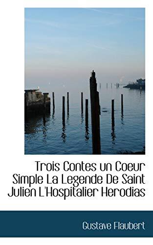 9781110623594: Trois Contes un Coeur Simple La Legende De Saint Julien L'Hospitalier Herodias (French Edition)