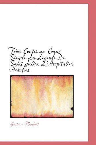 9781110623600: Trois Contes un Coeur Simple La Legende De Saint Julien L'Hospitalier Herodias (French Edition)
