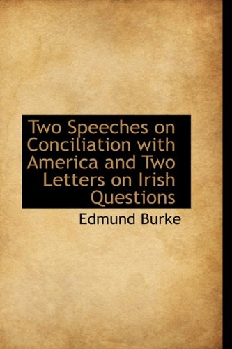 Two Speeches on Conciliation with America and Two Letters on Irish Questions (111062610X) by Edmund Burke