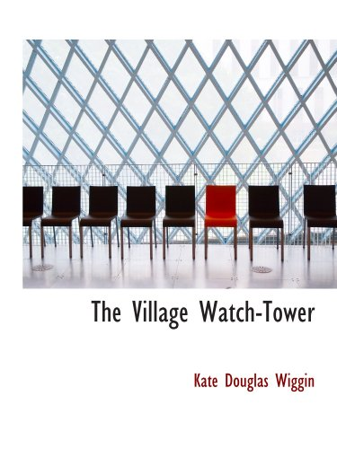 The Village Watch-Tower (9781110630493) by Kate Douglas Wiggin