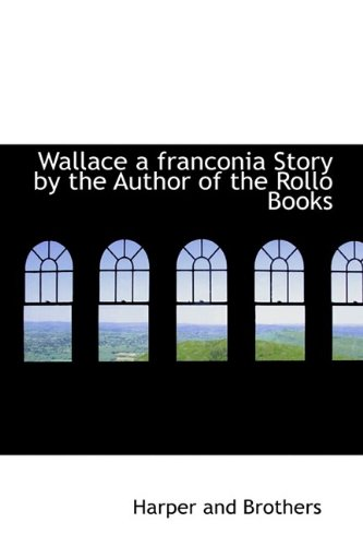 Wallace a franconia Story by the Author of the Rollo Books (9781110631261) by Harper and Brothers