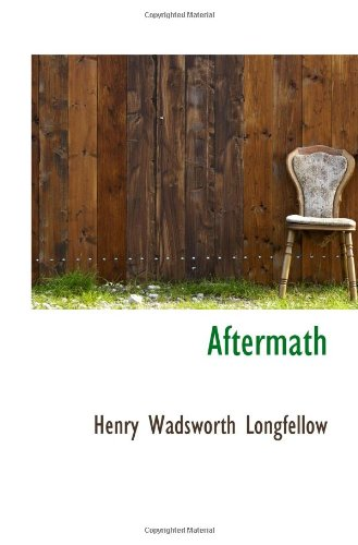 aftermath henry wadsworth longfellow London: george routledge and sons, 1873first british edition according to bal 12164, apparently published simultaneously in boston and london.