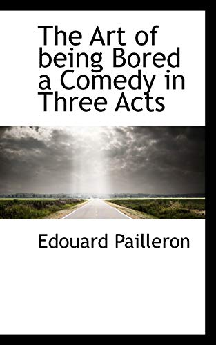 9781110642731: The Art of being Bored a Comedy in Three Acts