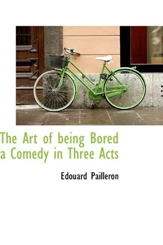 9781110642755: The Art of being Bored a Comedy in Three Acts