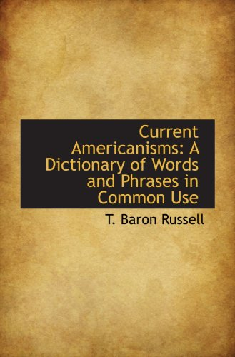 9781110655762: Current Americanisms: A Dictionary of Words and Phrases in Common Use