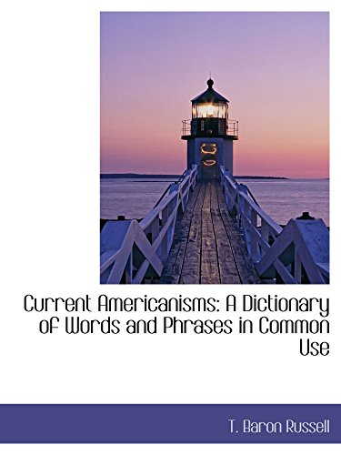 9781110655779: Current Americanisms: A Dictionary of Words and Phrases in Common Use