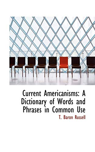 9781110655793: Current Americanisms: A Dictionary of Words and Phrases in Common Use