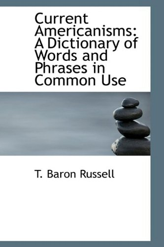 9781110655823: Current Americanisms: A Dictionary of Words and Phrases in Common Use (Bibliolife Reproduction)