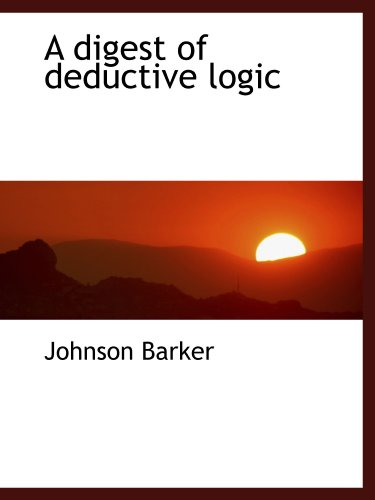 9781110658077: A digest of deductive logic