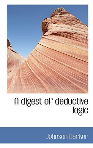 9781110658091: A digest of deductive logic