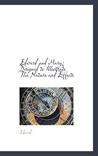 Edward and Mary: Designed to Illustrate The Nature and Effects (111066138X) by Edward