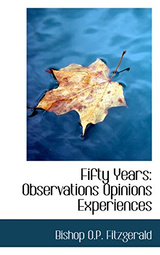 Fifty Years: Observations Opinions Experiences: Fitzgerald, Bishop O.P.