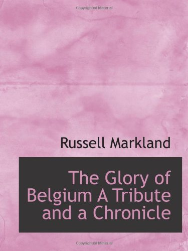 9781110670321: The Glory of Belgium A Tribute and a Chronicle